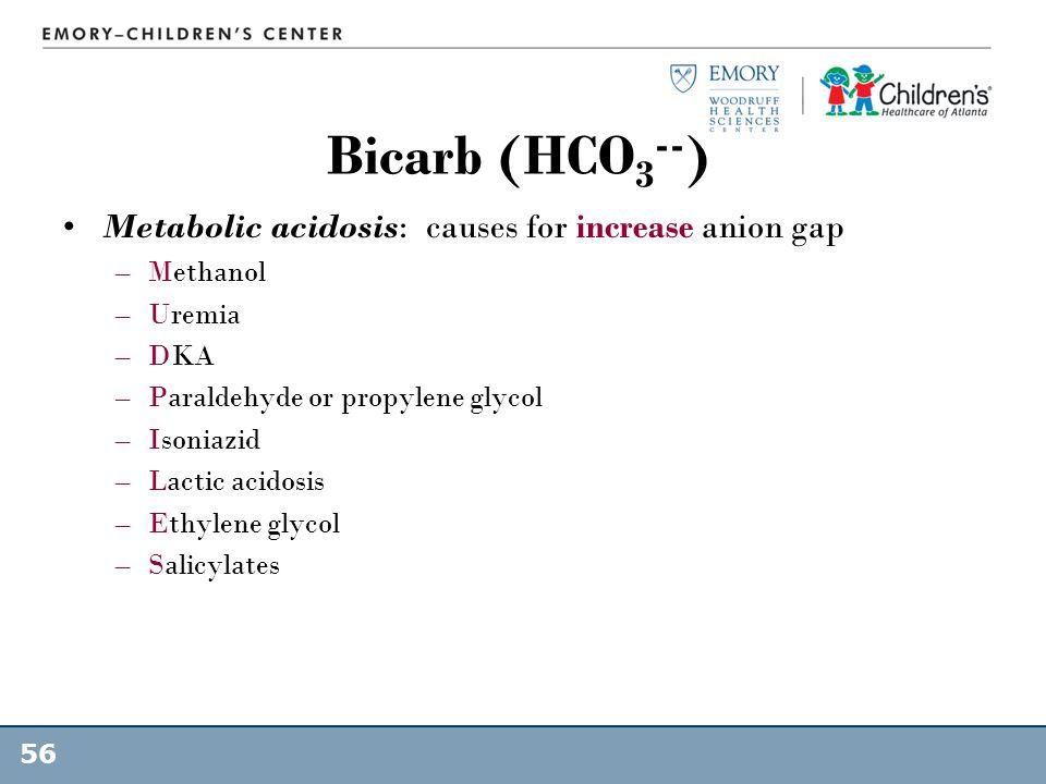 Bicarb (HCO3--) Metabolic acidosis: causes for increase anion gap