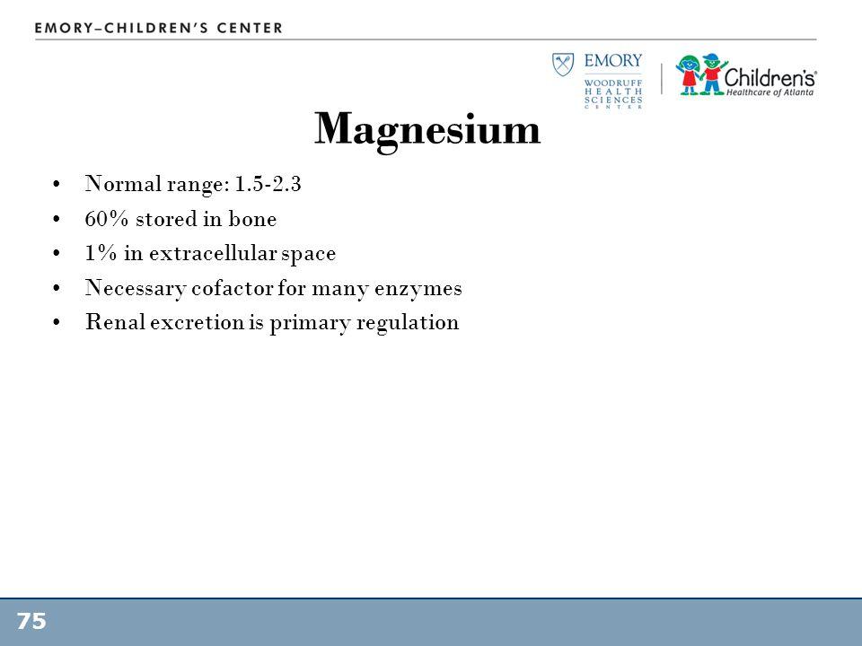 Magnesium Normal range: 1.5-2.3 60% stored in bone