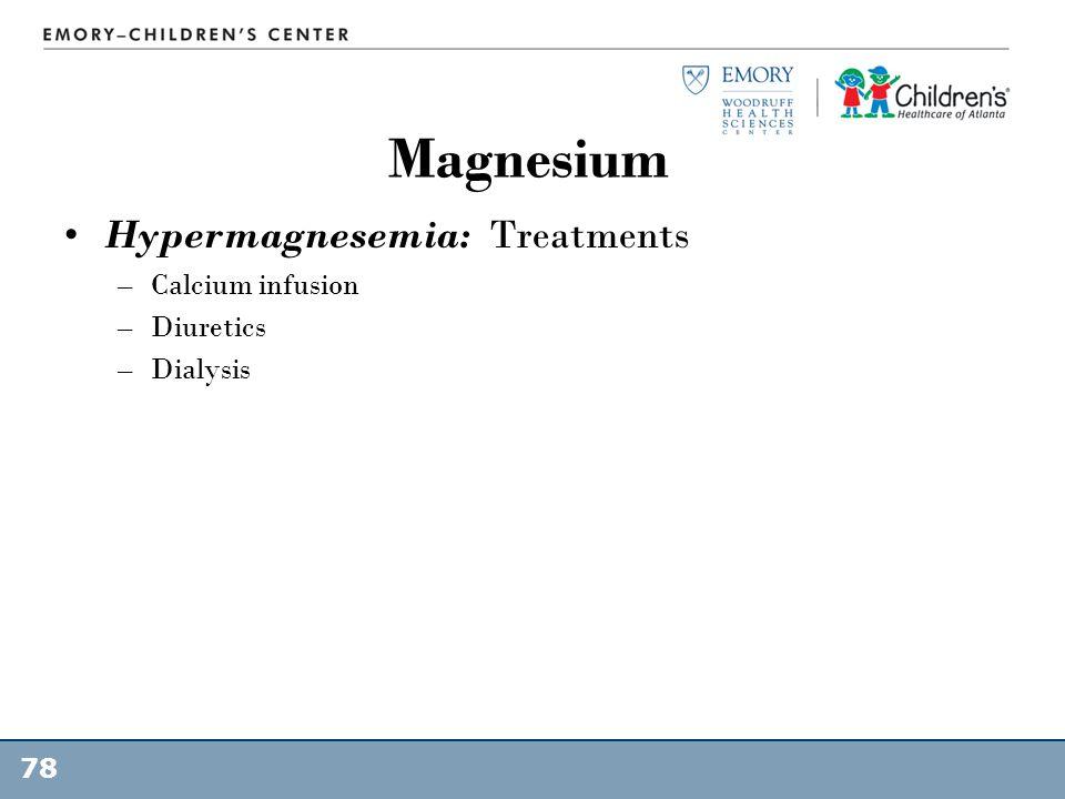 Magnesium Hypermagnesemia: Treatments Calcium infusion Diuretics