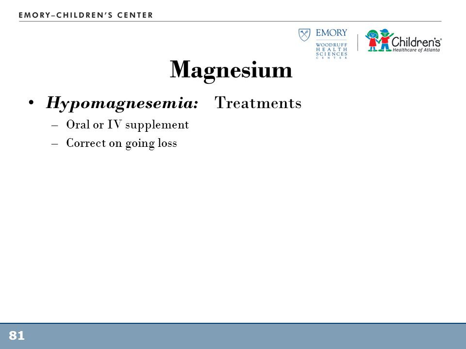 Magnesium Hypomagnesemia: Treatments Oral or IV supplement