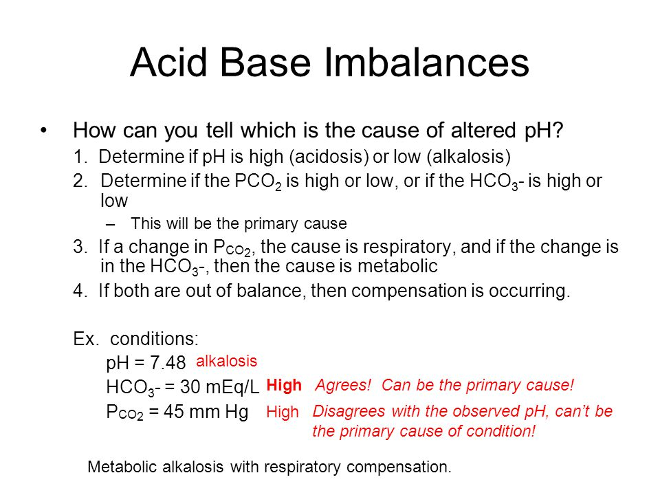 Acid Base Imbalances How can you tell which is the cause of altered pH 1. Determine if pH is high (acidosis) or low (alkalosis)