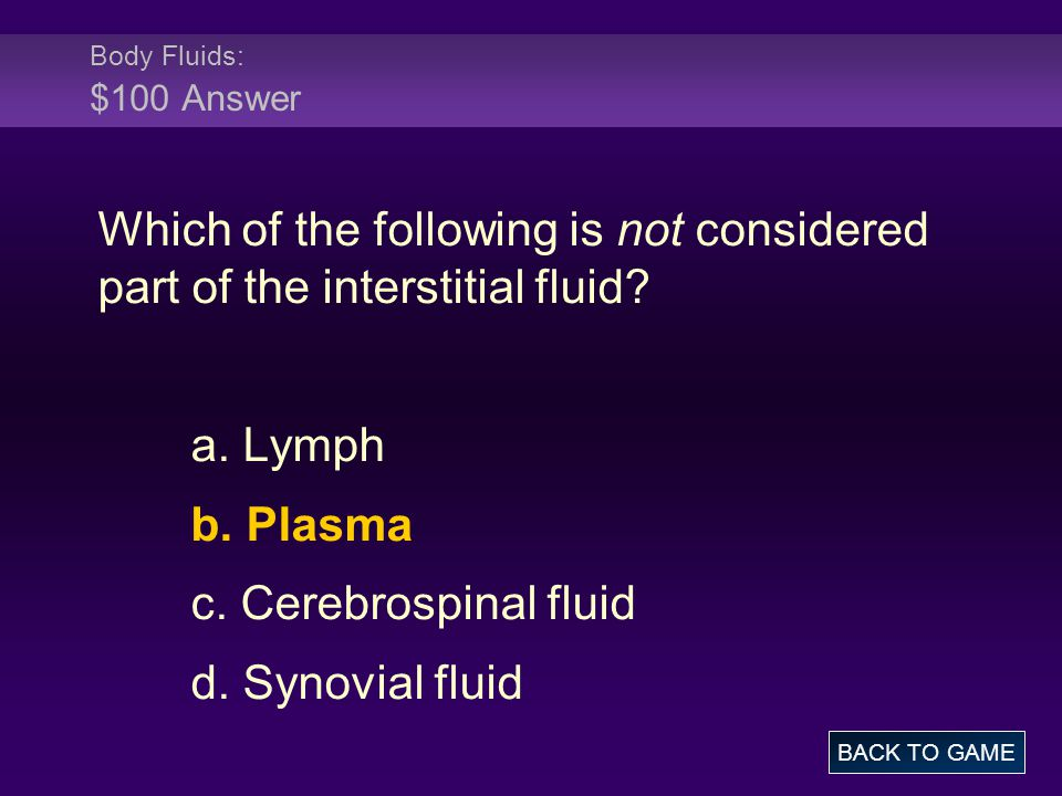 Body Fluids: $100 Answer Which of the following is not considered part of the interstitial fluid a. Lymph.