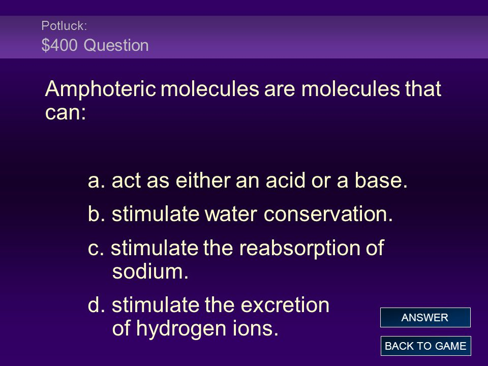 Amphoteric molecules are molecules that can: