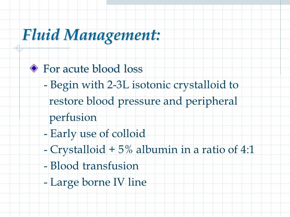 Fluid Management: For acute blood loss