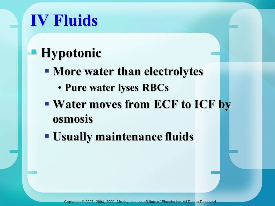 IV Fluids Hypotonic More water than electrolytes
