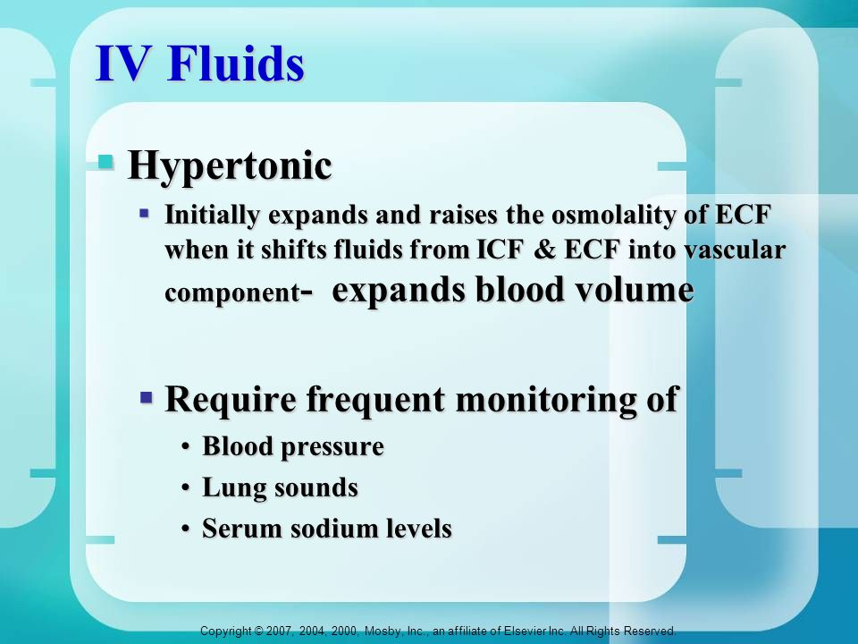IV Fluids Hypertonic Require frequent monitoring of