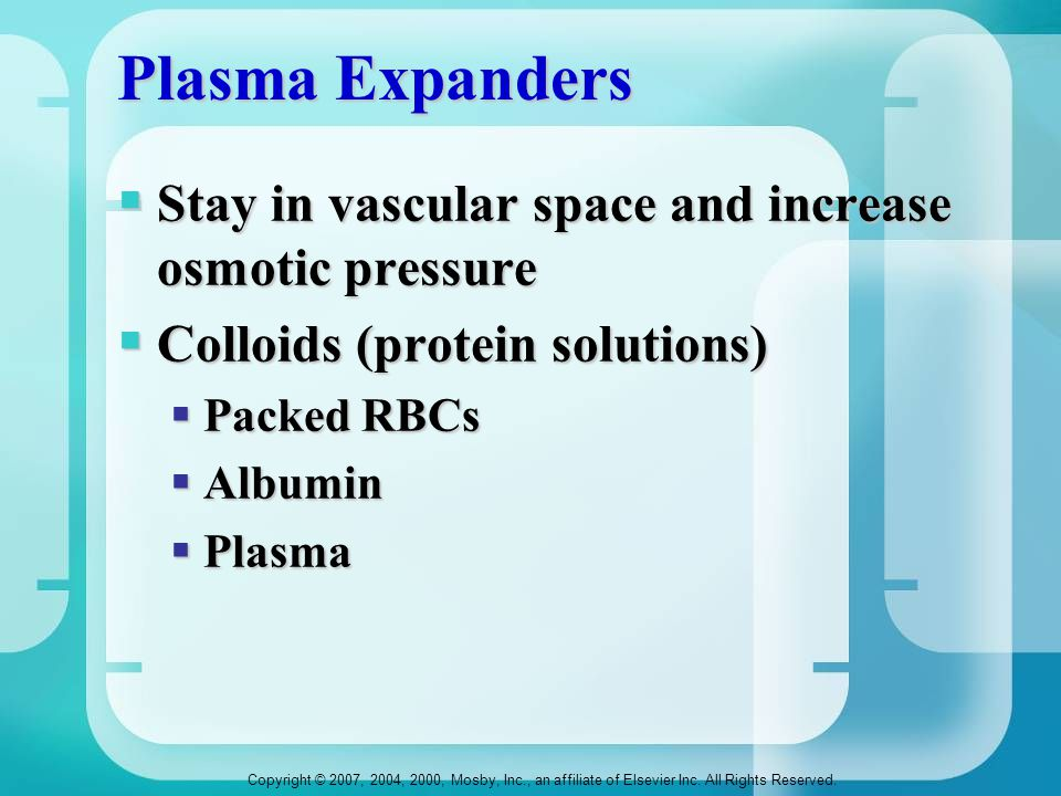 Plasma Expanders Stay in vascular space and increase osmotic pressure