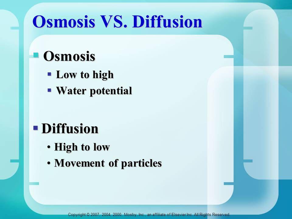Osmosis VS. Diffusion Osmosis Diffusion Low to high Water potential