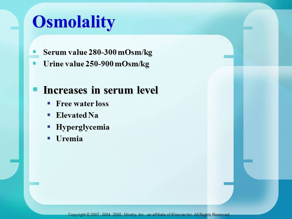 Osmolality Increases in serum level Serum value 280-300 mOsm/kg