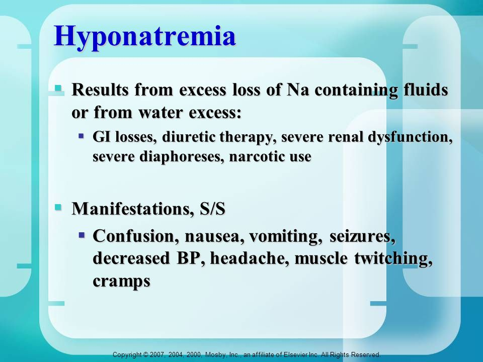Hyponatremia Results from excess loss of Na containing fluids or from water excess: