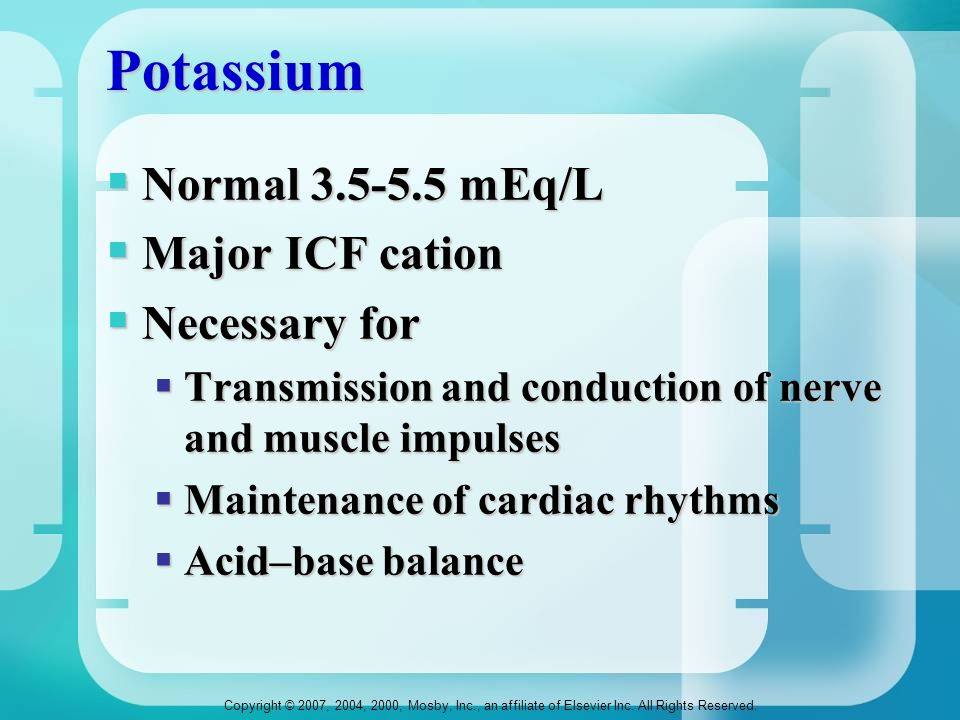 Potassium Normal 3.5-5.5 mEq/L Major ICF cation Necessary for