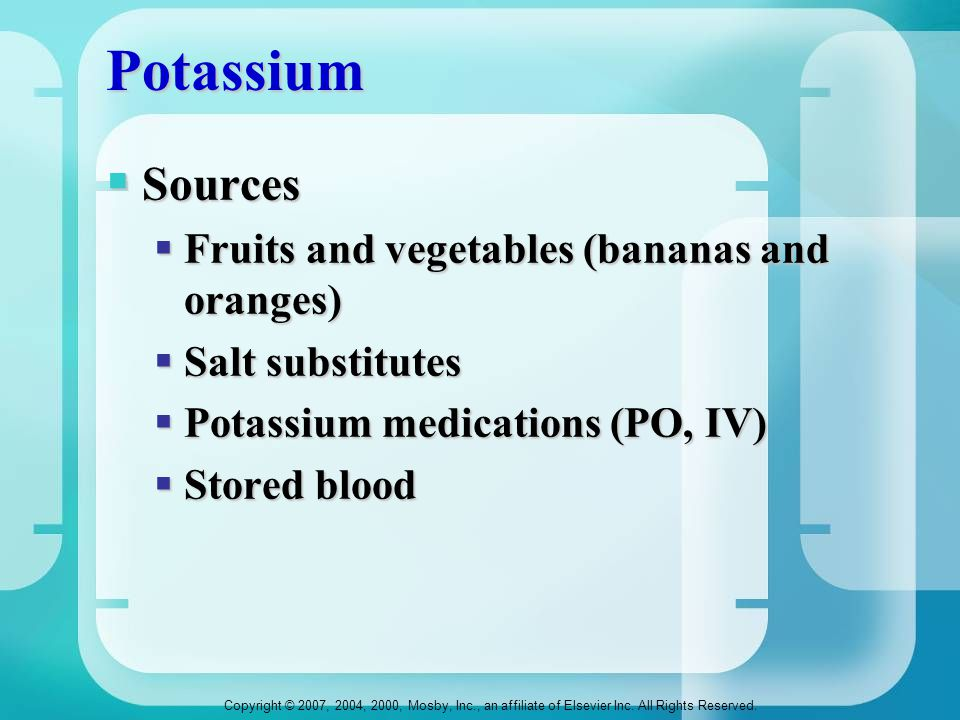 Potassium Sources Fruits and vegetables (bananas and oranges)