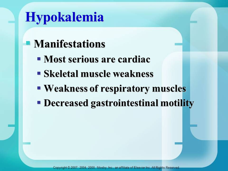 Hypokalemia Manifestations Most serious are cardiac