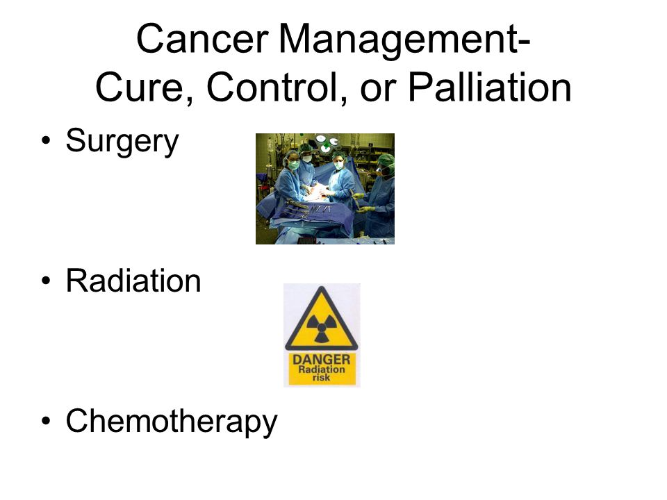 Cancer Management- Cure, Control, or Palliation