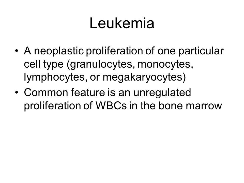 Leukemia A neoplastic proliferation of one particular cell type (granulocytes, monocytes, lymphocytes, or megakaryocytes)