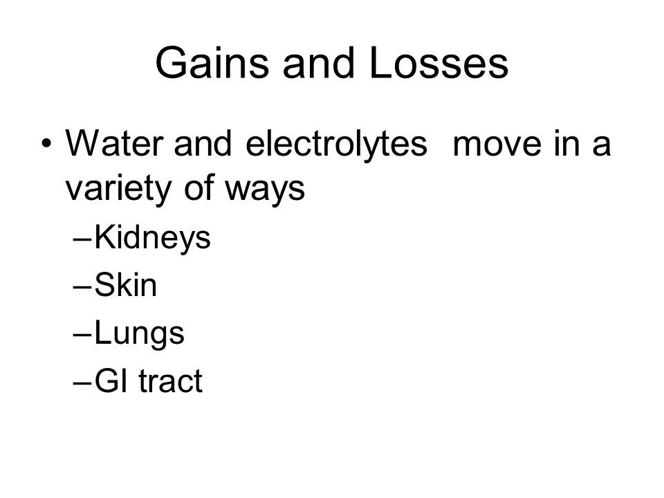 Gains and Losses Water and electrolytes move in a variety of ways