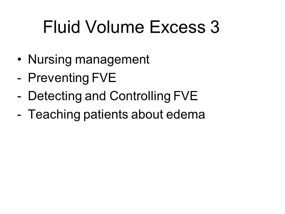 Fluid Volume Excess 3 Nursing management Preventing FVE
