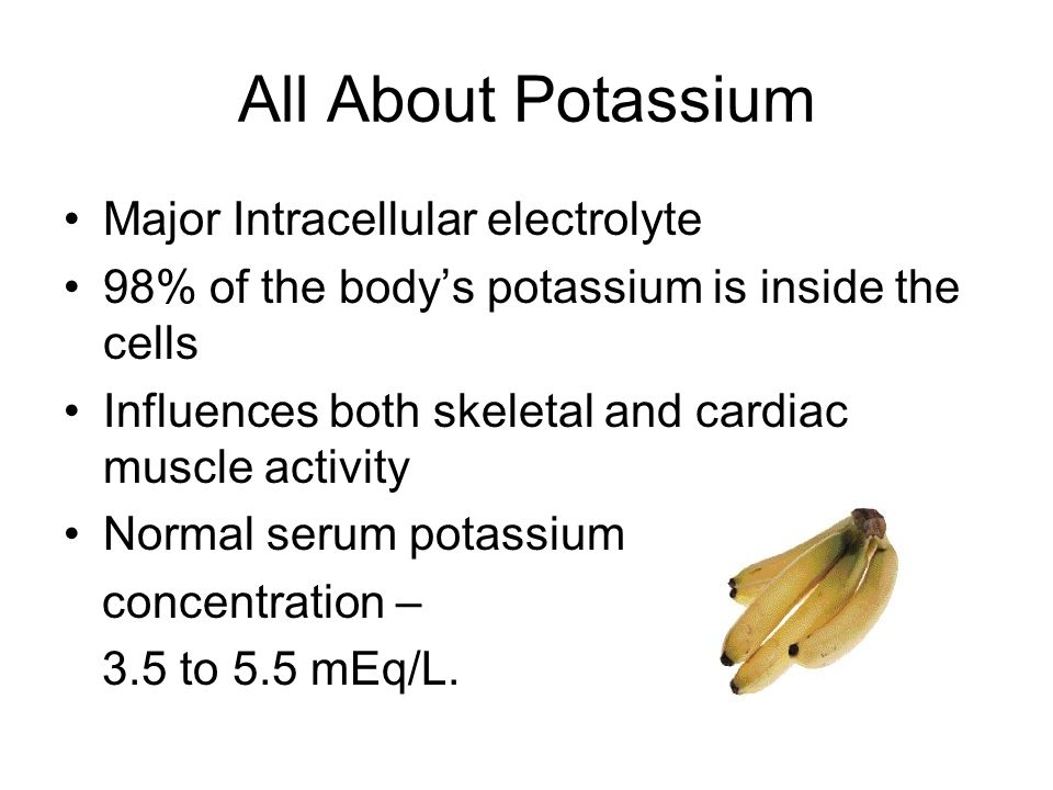 All About Potassium Major Intracellular electrolyte