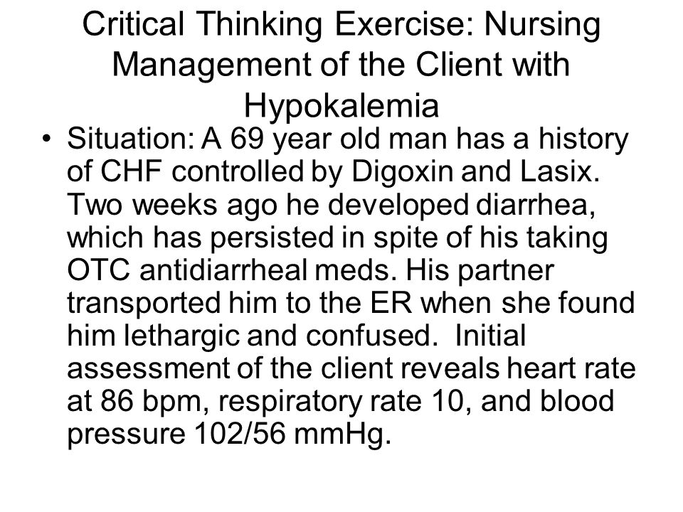 Critical Thinking Exercise: Nursing Management of the Client with Hypokalemia