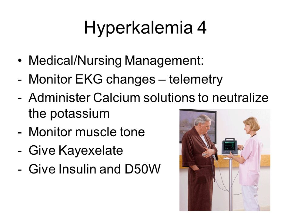 Hyperkalemia 4 Medical/Nursing Management: