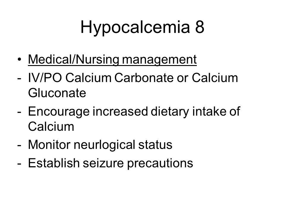Hypocalcemia 8 Medical/Nursing management