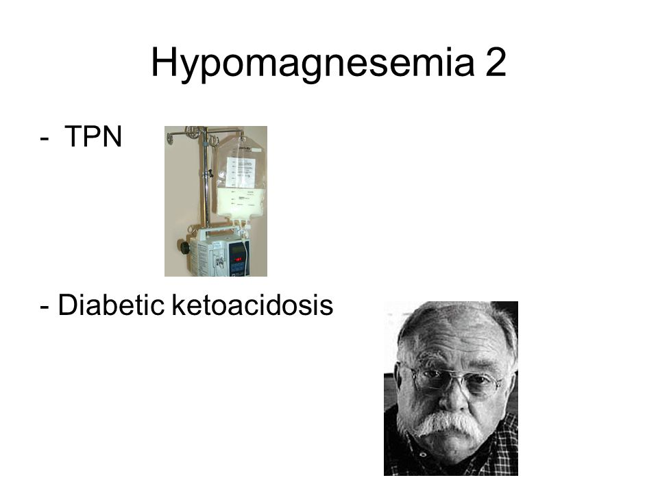 Hypomagnesemia 2 TPN - Diabetic ketoacidosis