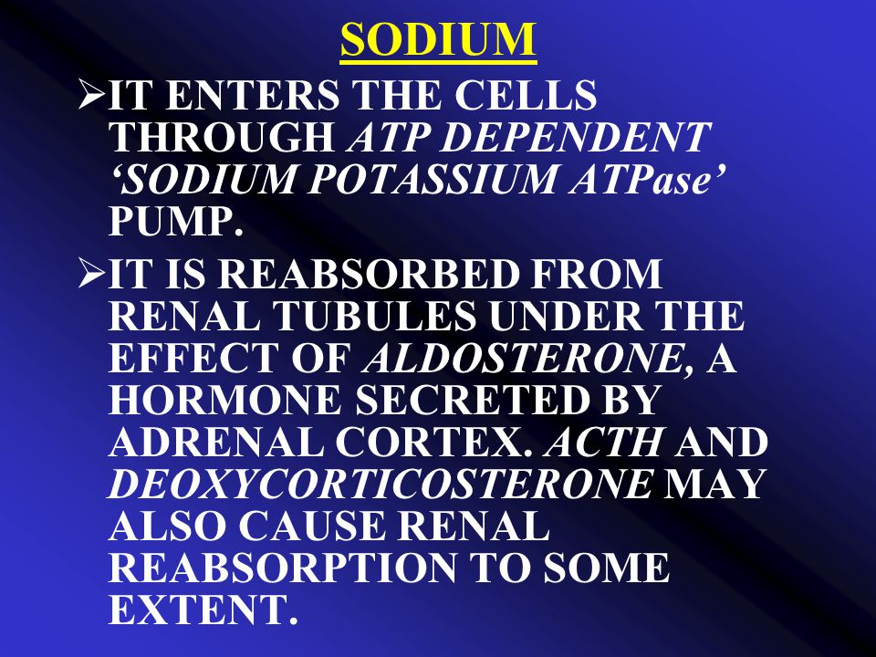 SODIUM IT ENTERS THE CELLS THROUGH ATP DEPENDENT 'SODIUM POTASSIUM ATPase' PUMP.