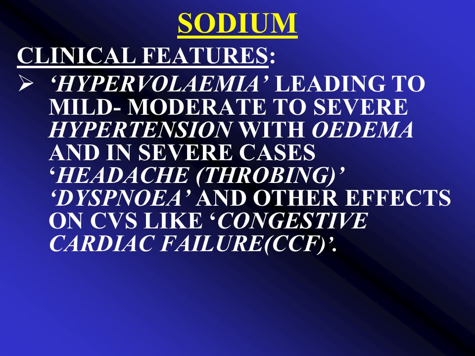 SODIUM CLINICAL FEATURES: