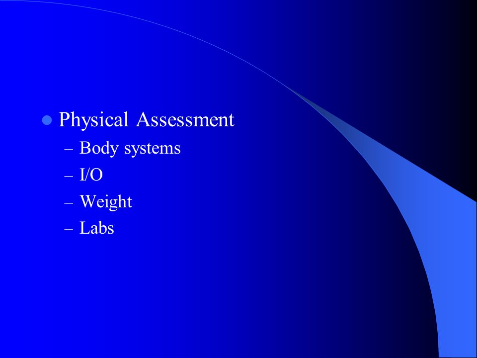 Physical Assessment Body systems I/O Weight Labs