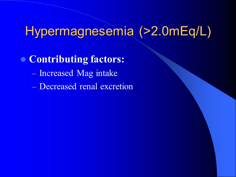 Hypermagnesemia (>2.0mEq/L)