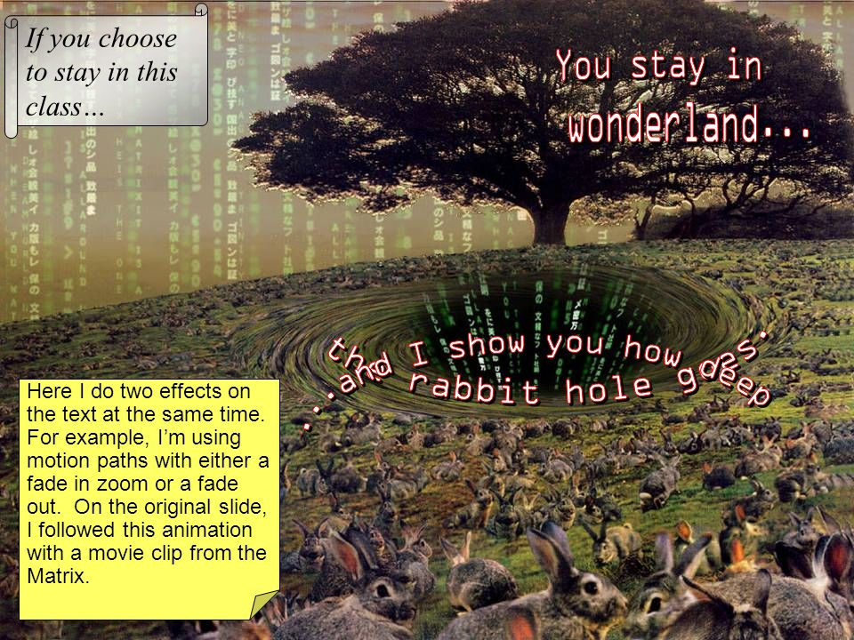 You stay in wonderland... the rabbit hole goes.