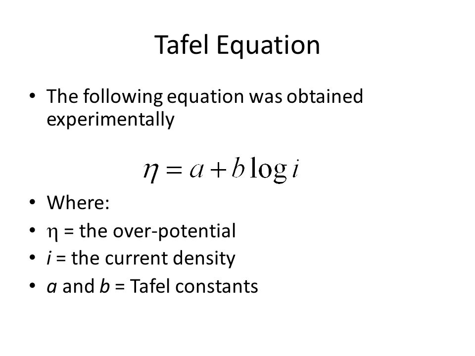 Tafel Equation The following equation was obtained experimentally