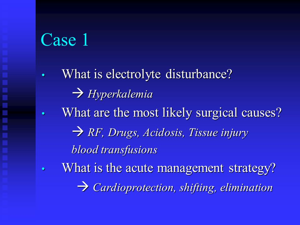 Case 1 What is electrolyte disturbance  Hyperkalemia