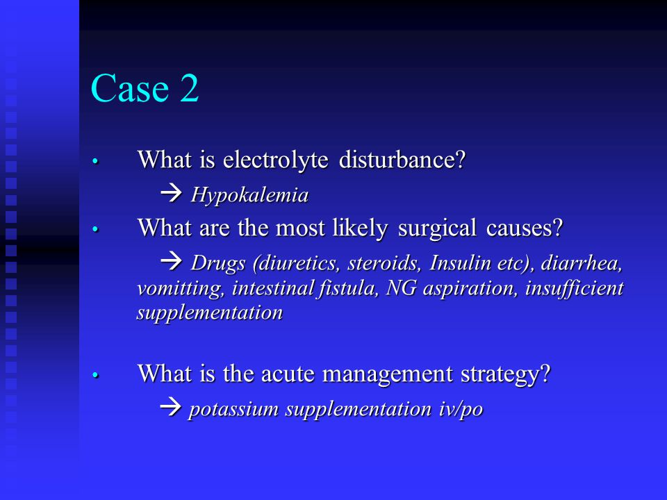Case 2 What is electrolyte disturbance  Hypokalemia