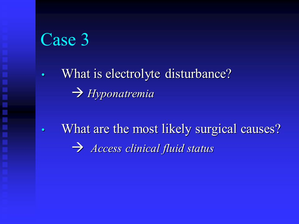 Case 3 What is electrolyte disturbance  Hyponatremia