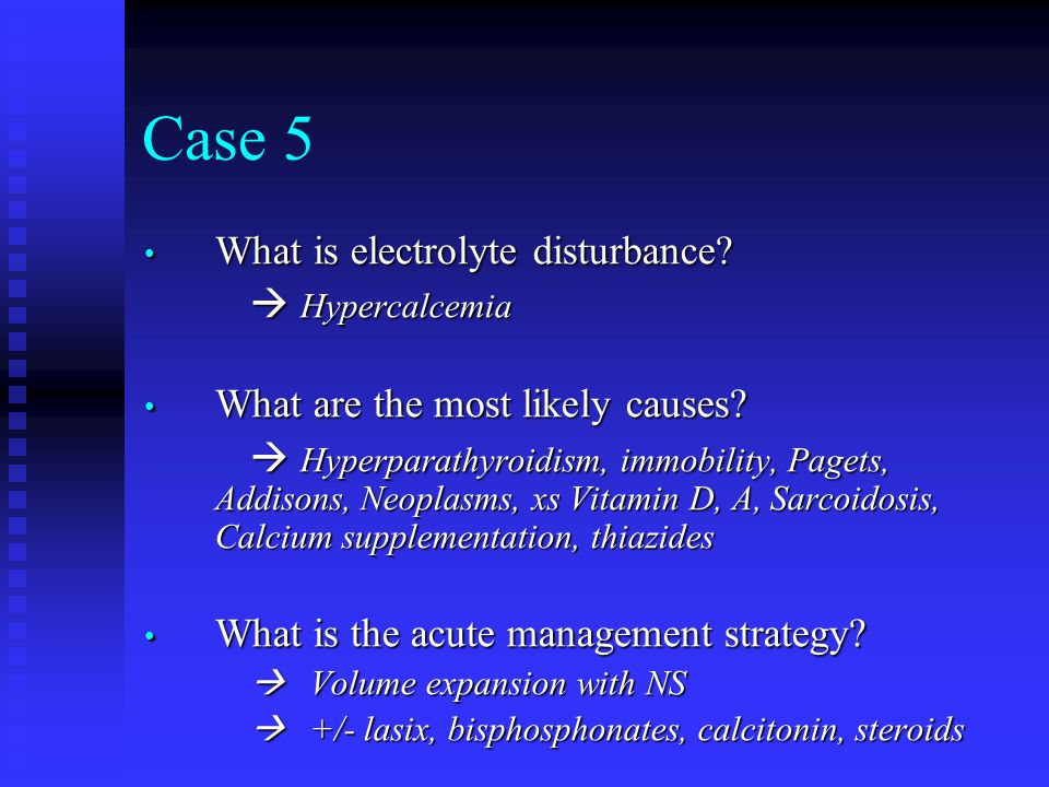 Case 5 What is electrolyte disturbance  Hypercalcemia