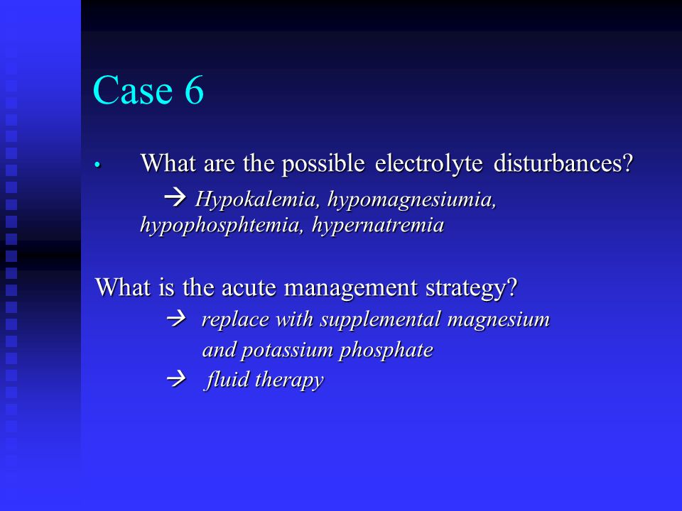 Case 6 What are the possible electrolyte disturbances