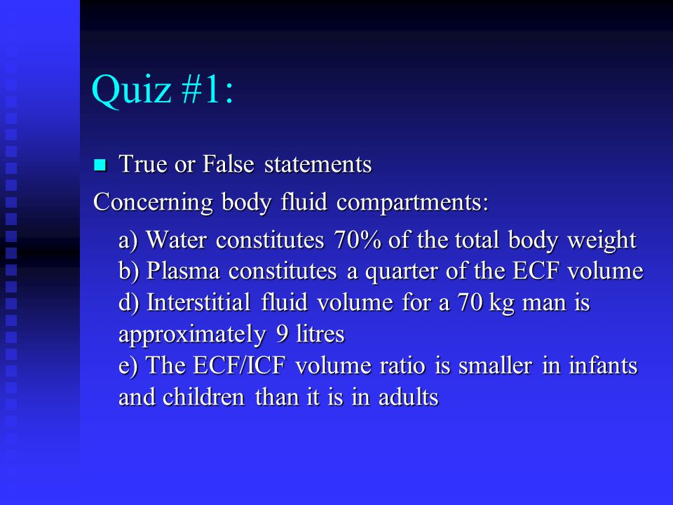 Quiz #1: True or False statements Concerning body fluid compartments: