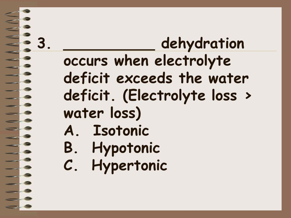 __________ dehydration occurs when electrolyte deficit exceeds the water deficit.