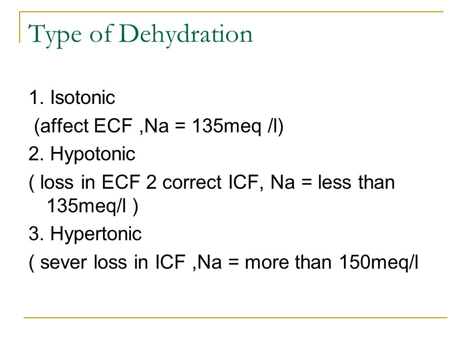 Type of Dehydration 1. Isotonic (affect ECF ,Na = 135meq /l)