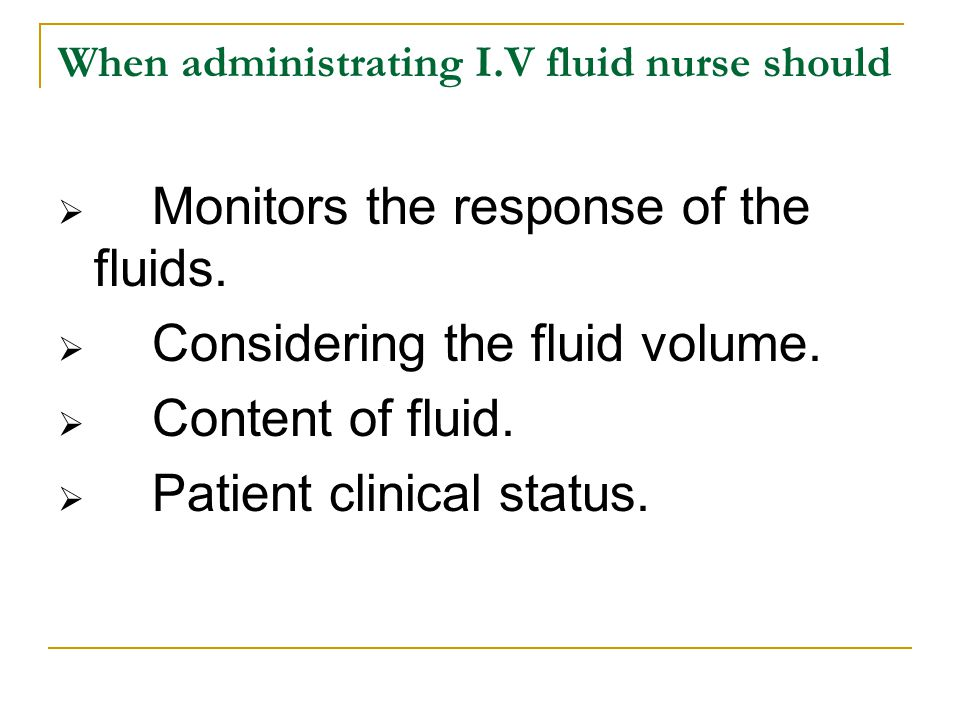 When administrating I.V fluid nurse should