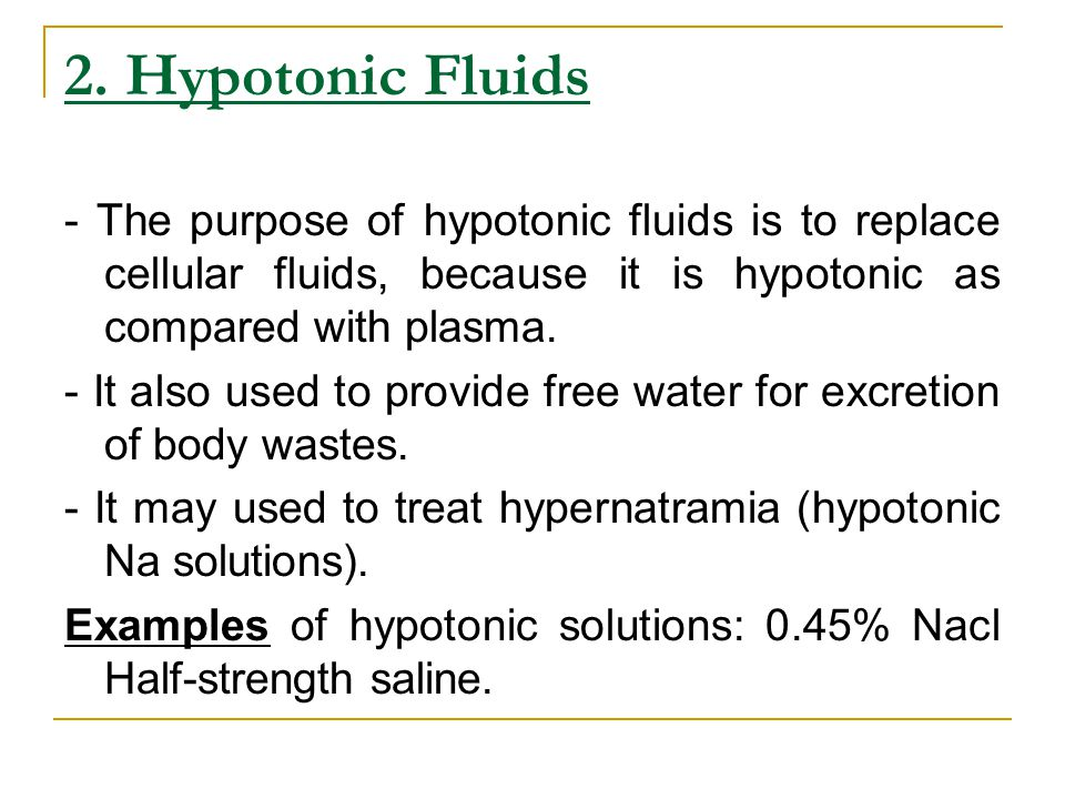 2. Hypotonic Fluids - The purpose of hypotonic fluids is to replace cellular fluids, because it is hypotonic as compared with plasma.