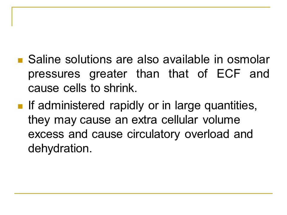 Saline solutions are also available in osmolar pressures greater than that of ECF and cause cells to shrink.
