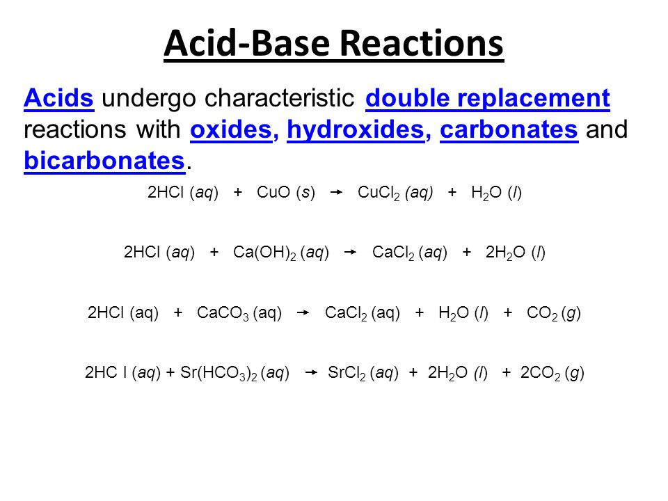 Acid-Base Reactions Acids undergo characteristic double replacement reactions with oxides, hydroxides, carbonates and bicarbonates.