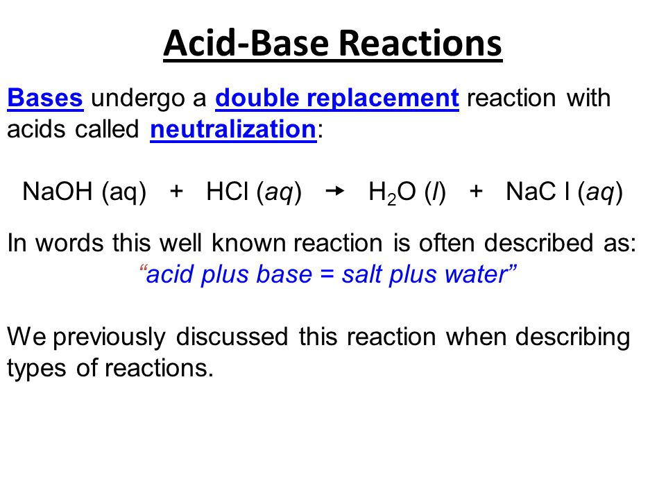 Acid-Base Reactions Bases undergo a double replacement reaction with acids called neutralization:
