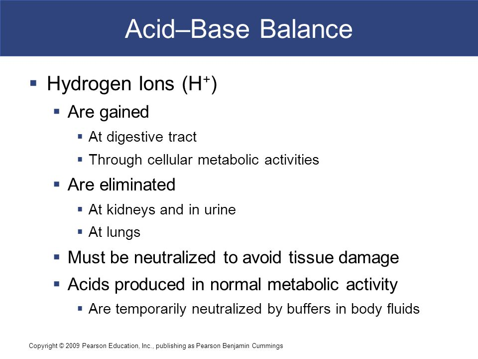 Acid–Base Balance Hydrogen Ions (H+) Are gained Are eliminated