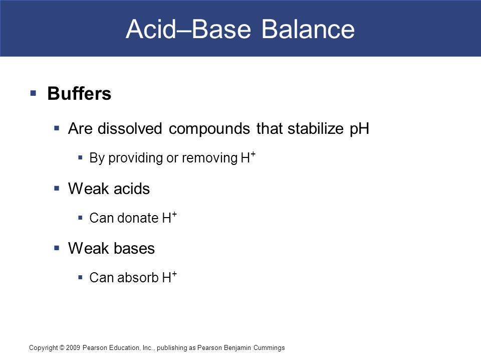 Acid–Base Balance Buffers Are dissolved compounds that stabilize pH