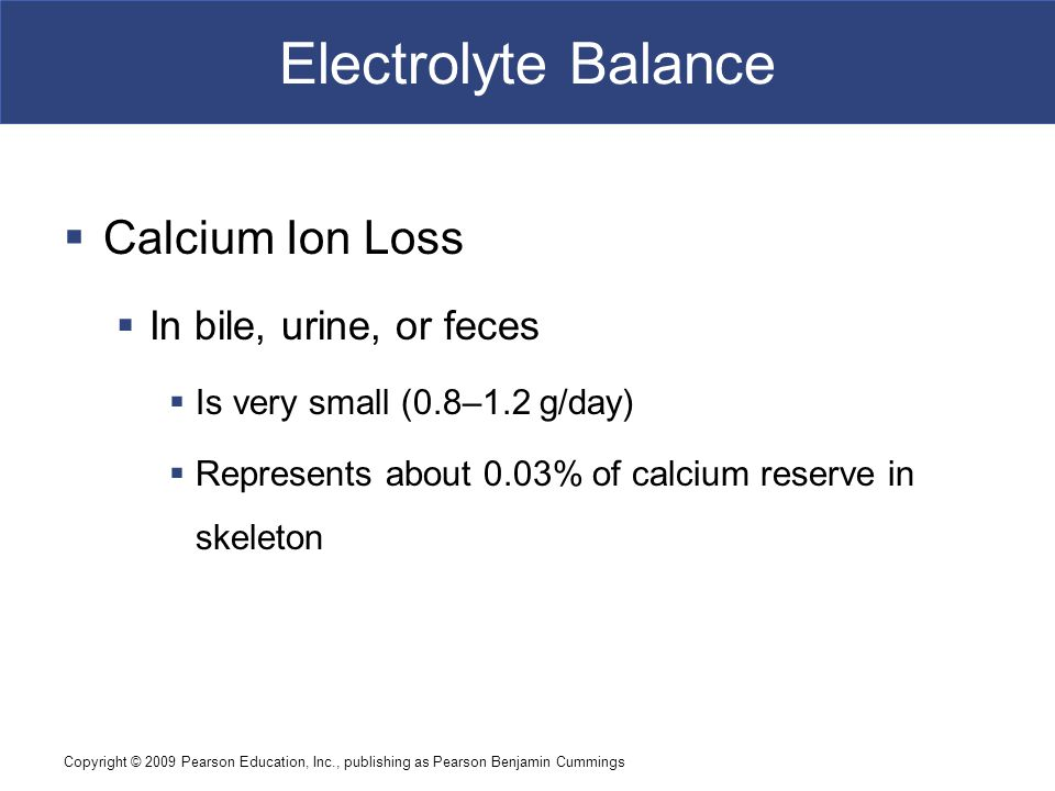 Electrolyte Balance Calcium Ion Loss In bile, urine, or feces