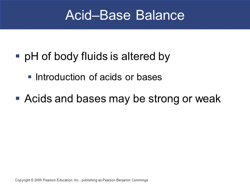 Acid–Base Balance pH of body fluids is altered by