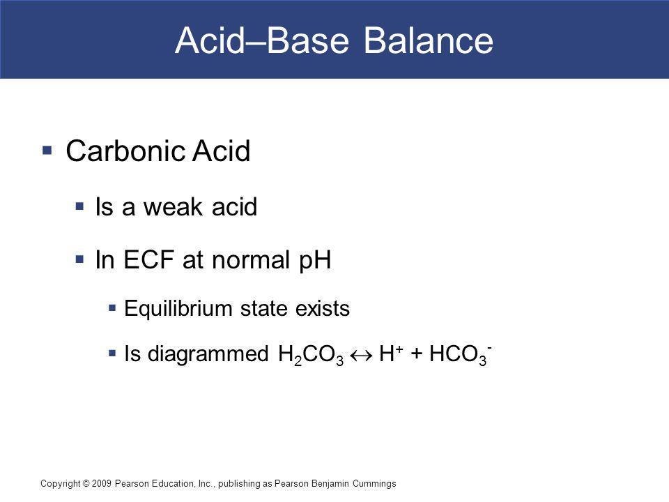 Acid–Base Balance Carbonic Acid Is a weak acid In ECF at normal pH